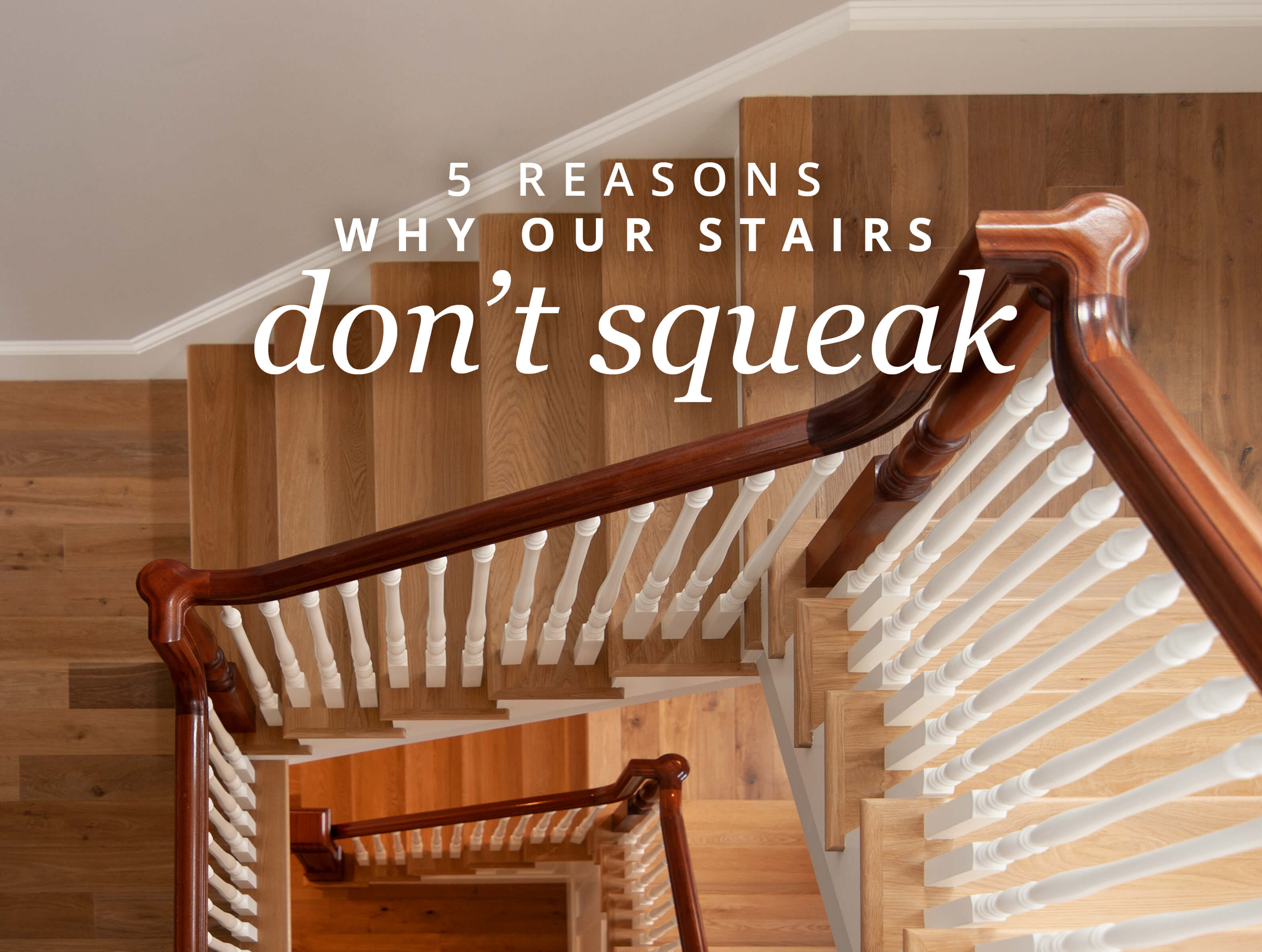 5 Reasons Why Our Stairs Don't Squeak